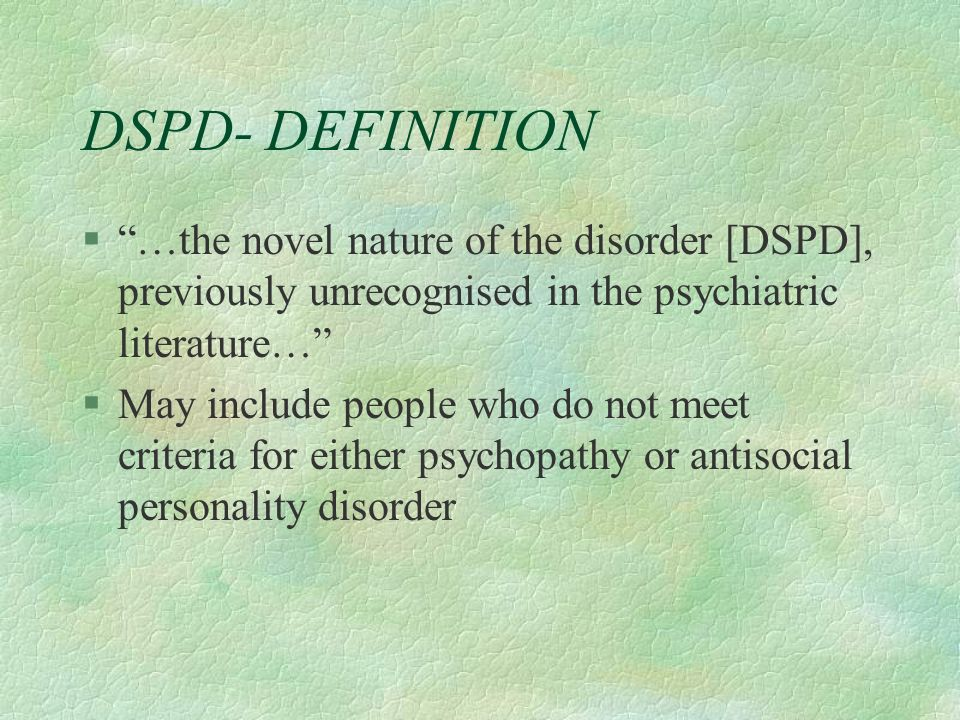 DSPD- DEFINITION …the novel nature of the disorder [DSPD], previously unrecognised in the psychiatric literature…